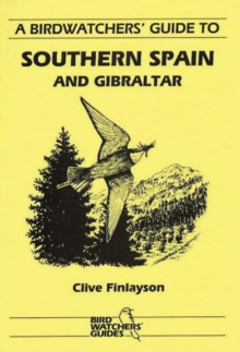 A Birdwatchers' Guide to Southern Spain and Gibraltar, Paperback / softback Book