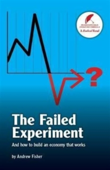 The Failed Experiment : And How to Build an Economy That Works, Paperback Book