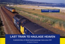 Last Train to Haulage Heaven : A Pictorial Diary of Diesel-hauled Passenger Trains Since 1971, Paperback Book