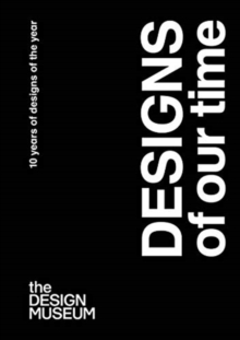 Designs of our Time : 10 Years of Designs of the Year, Paperback / softback Book