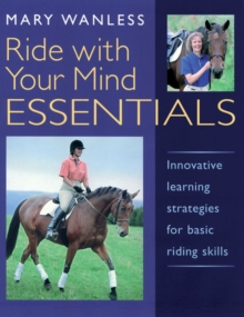 Ride with Your Mind ESSENTIALS : Innovative Learning Strategies for Basic Riding Skills, Paperback Book