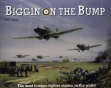 Biggin on the Bump : The Most Famous Fighter Station in the World, Paperback Book