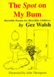 The Spot on My Bum : Horrible Poems for Horrible Children, Paperback / softback Book