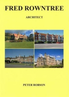 Fred Rowntree: Architect : Some Notes on His Life and Buildings, Paperback Book