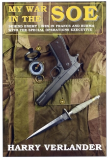 My War in the SOE : Behind Enemy Lines in France and Burmah with the Special Operations Executive, Hardback Book
