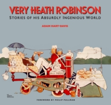 Very Heath Robinson : Stories of His Absurdly Ingenious World, Hardback Book