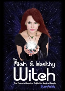 The Rich & Healthy Witch : The Essential Survival Guide for Magical People, Paperback / softback Book