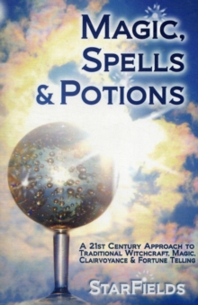 Magic, Spells and Potions : 21st Century Approach to Traditional Witchcraft, Magic, Clairvoyance and Fortune Telling, Paperback / softback Book