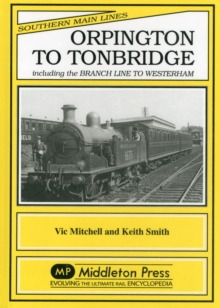 Orpington to Tonbridge : Including the Branch Line to Westerham, Hardback Book