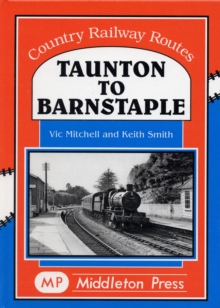 Taunton to Barnstaple : A Charming GWR Byway, Hardback Book