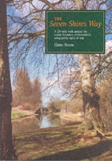 The Seven Shires Way : A 234 Mile Walk Around the County Boundary of Oxfordshire Using Public Rights of Way, Paperback Book