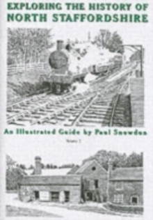 Exploring the History of North Staffordshire : An Illustrated Guide by Paul Snowdon Bk. 1, Paperback / softback Book