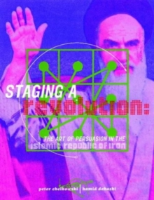 Staging A Revolution: The Art Of Persuasion In The Islamic Republic Of Iran, Hardback Book