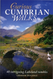 Curious Cumbrian Walks : 40 Intriguing Lakeland Rambles, Paperback Book