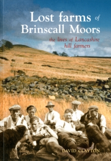 Lost Farms of Brinscall Moors : The Lives of Lancashire Hill Farmers, Paperback / softback Book