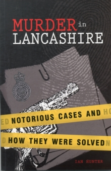 Murder in Lancashire : Subtitle Notorious Cases and How They Were Solved, Paperback / softback Book