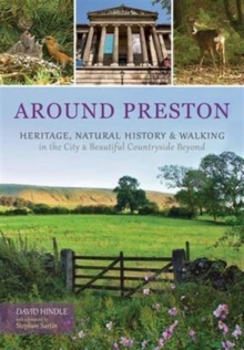 Around Preston : Heritage, Natural History and Walking in the City and Beautiful Countryside Beyond, Paperback / softback Book