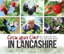 Grow Your Own in Lancashire : How to Get the Best from the North West!, Paperback / softback Book