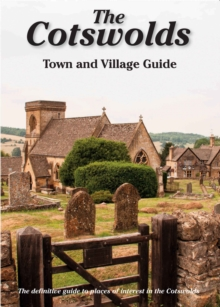 The Cotswolds Town and Village Guide : The Definitive Guide to Places of Interest in the Cotswolds, Paperback Book