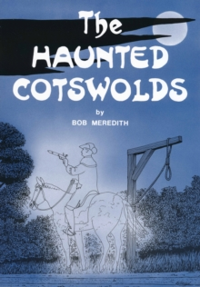 The Haunted Cotswolds : A survey of megaliths and mark stones past and present., Electronic book text Book