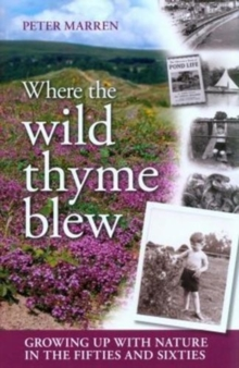 Where the Wild Thyme Blew : Growing up with Nature in the Fifties and Sixties, Hardback Book