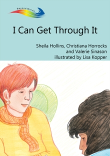 I Can Get Through It : Books Beyond Words tell stories in pictures to help people with intellectual disabilities explore and understand their own experiences, EPUB eBook