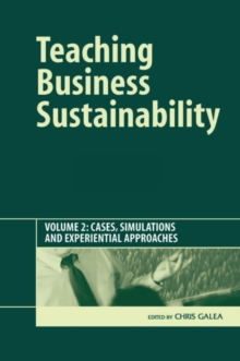 Teaching Business Sustainability Vol. 2 : Cases, Simulations and Experiential Approaches, Hardback Book