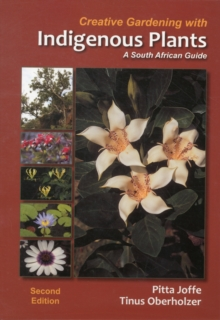 Creative gardening with indigenous plants : A South African guide, Paperback / softback Book