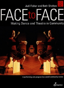 Face to Face : Making Dance and Theatre in Community, Paperback / softback Book