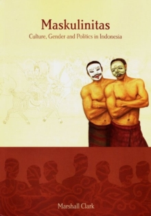 Maskulinitas : Culture, Gender and Politics in Indonesia, Paperback Book