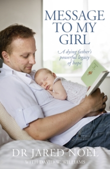 Message to My Girl : A Dying Father's Powerful Legacy of Hope, Paperback / softback Book