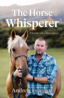 The Horse Whisperer : When He Talks, Horses Listen, Paperback Book