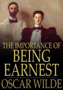 The Importance of Being Earnest : A Trivial Comedy for Serious People, EPUB eBook