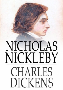 Nicholas Nickleby : A Faithful Account of the Fortunes, Misfortunes, Uprisings, Downfallings and Complete Career of the Nickelby Family, EPUB eBook