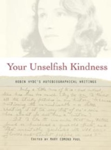 Your Unselfish Kindness : Robin Hyde's Autobiographical Writings, Paperback Book
