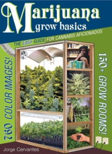 Marijuana Grow Basics : The Easy Guide for Cannabis Aficionados, Paperback Book