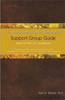 The Understanding Your Suicide Grief Support Group Guide : Meeting Plans for Facilitators, Paperback Book