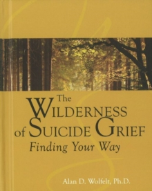 The Wilderness of Suicide Grief : Finding Your Way, Hardback Book