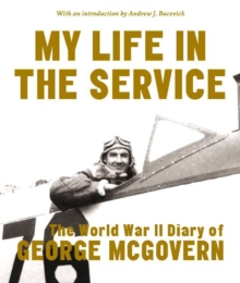 My Life in the Service : The World War II Diary of George Mcgovern, Hardback Book