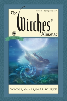 Witches' Almanac 2017 : Issue 36 Spring 2017 - Spring 2018, Water, Our Primal Source, Paperback Book