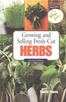 Growing and Selling Fresh-Cut Herbs : Second Edition, Hardback Book