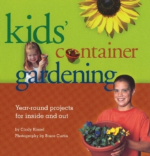 Kids' Container Gardening : Year-Round Projects for Inside and Out, Paperback Book