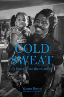 Cold Sweat : My Father James Brown and Me, Hardback Book