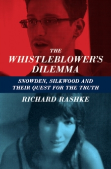 The Whistleblower's Dilemma : Snowden, Silkwood And Their Quest For the Truth, Paperback Book