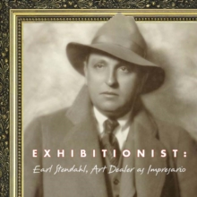 Exhibitionist : Earl Stendahl: Art Dealer Impresario, Hardback Book