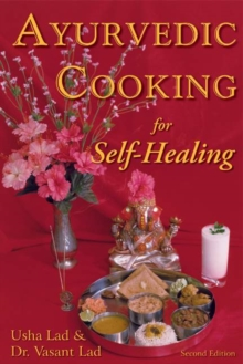 Ayurvedic Cooking for Self-Healing : 2nd Edition, Paperback / softback Book
