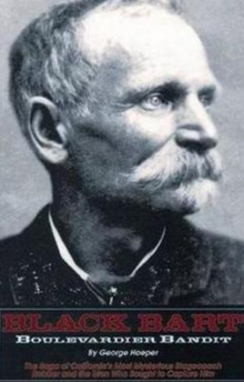 Black Bart -- Boulevardier Bandit : The Saga of California's Most Mysterious Stagecoach Robber & the Men Who Sought to Capture Him, Paperback / softback Book