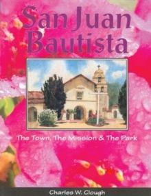 San Juan Bautista : The Town, the Mission & the Park, Paperback Book