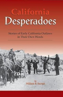 California Desperadoes : Stories of Early Outlaws in Their Own Words, Paperback Book
