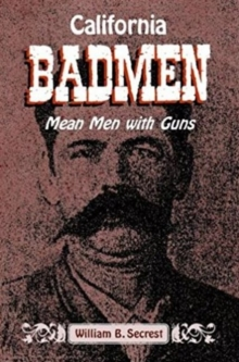 California Badmen : Mean Men with Guns on the Old West Coast, Paperback Book
